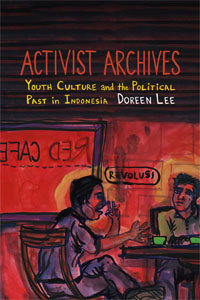 Activist Archives: Youth Culture and the Poltiical Past in Indonesia