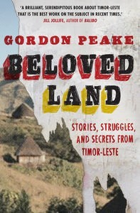 Beloved Land: Stories, Struggles and Secrets from Timor-Lete