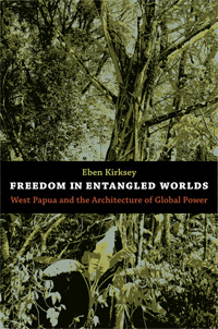 East Timor and Indonesia Action Network: Freedom in Entangled Worlds: West Papua and the Architecture of Global Power